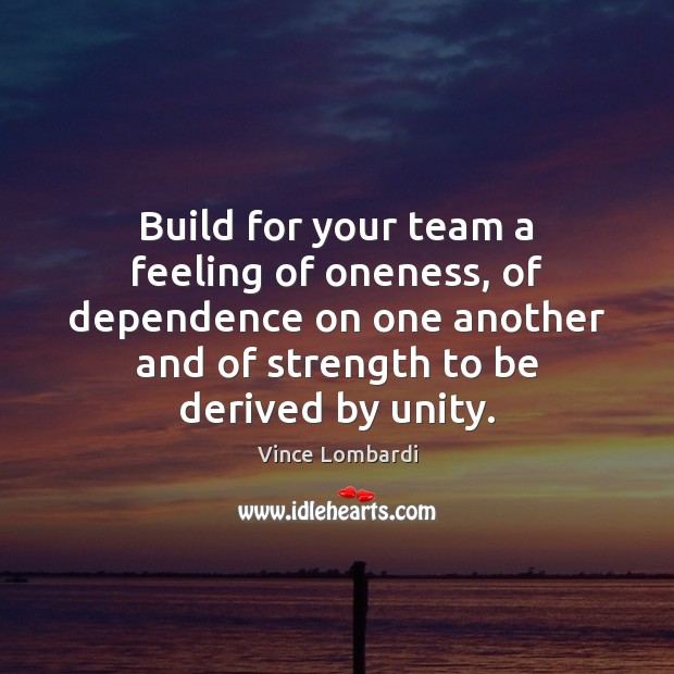 Image, Build for your team a feeling of oneness, of dependence on one