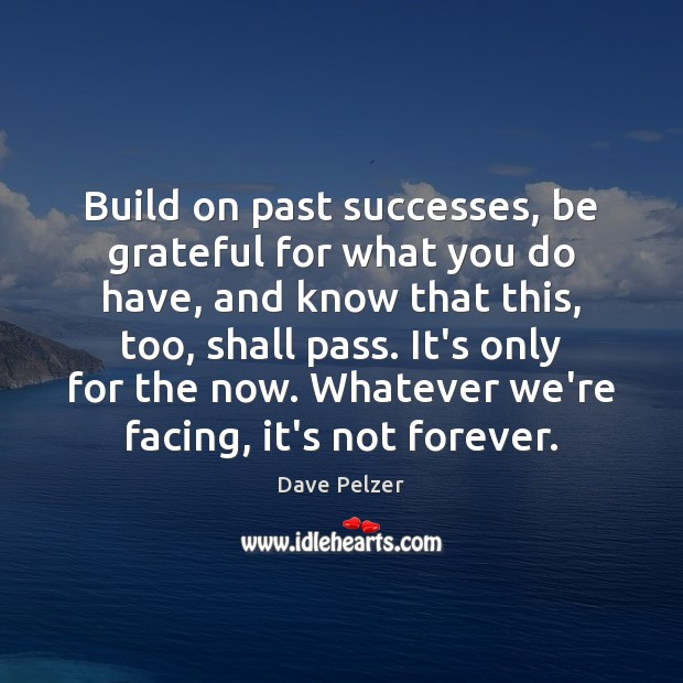 Build on past successes, be grateful for what you do have, and Dave Pelzer Picture Quote