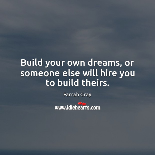 Image, Build your own dreams, or someone else will hire you to build theirs.