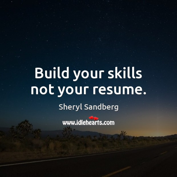 Build your skills not your resume. Image