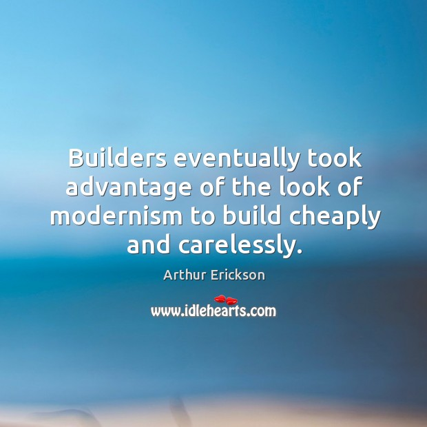 Image, Builders eventually took advantage of the look of modernism to build cheaply and carelessly.