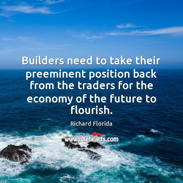 Builders need to take their preeminent position back from the traders for Image