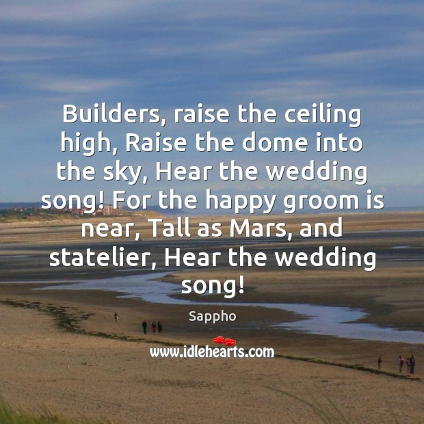 Builders, raise the ceiling high, Raise the dome into the sky, Hear Image