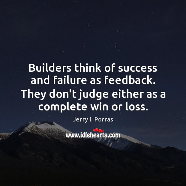 Builders think of success and failure as feedback. They don't judge either Don't Judge Quotes Image