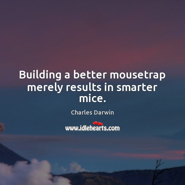 Image, Building a better mousetrap merely results in smarter mice.
