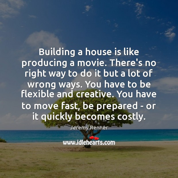 Building a house is like producing a movie. There's no right way Image