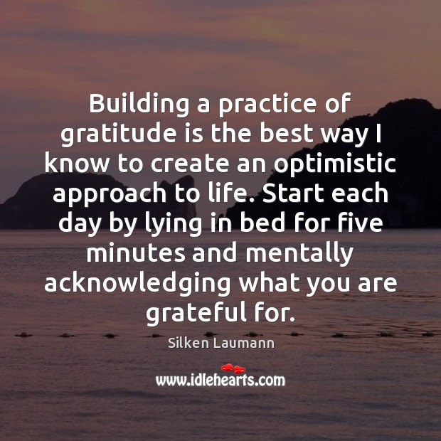 Building a practice of gratitude is the best way I know to Gratitude Quotes Image