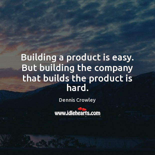 Building a product is easy. But building the company that builds the product is hard. Image