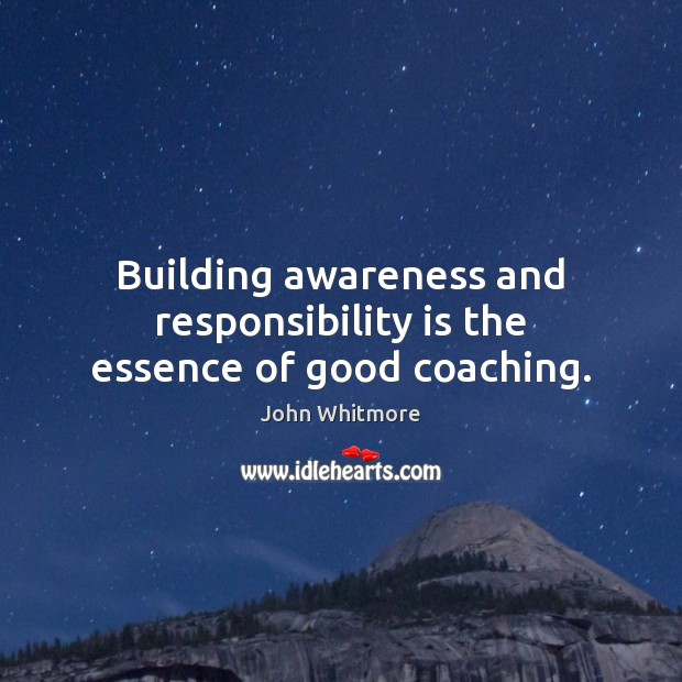Building awareness and responsibility is the essence of good coaching. Responsibility Quotes Image