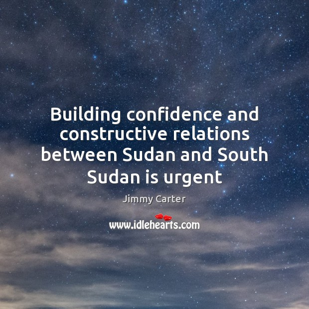 Building confidence and constructive relations between Sudan and South Sudan is urgent Image