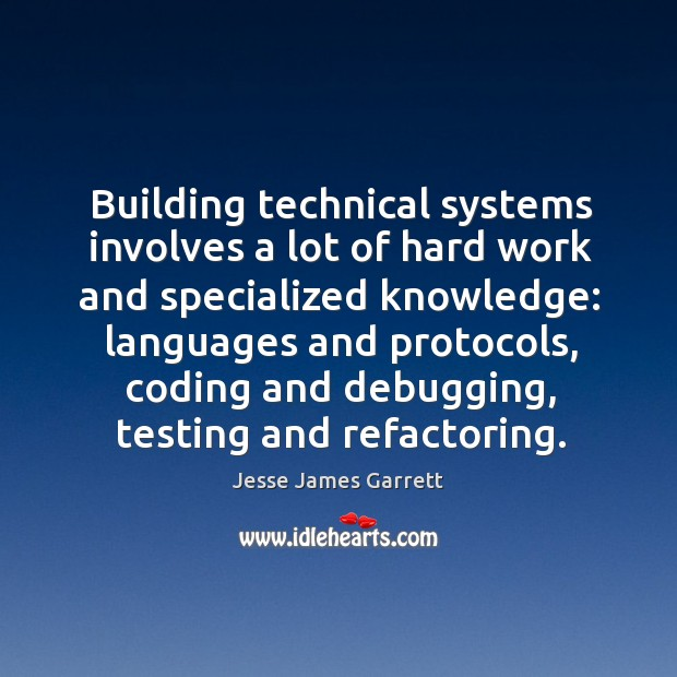 Building technical systems involves a lot of hard work and specialized knowledge: Image