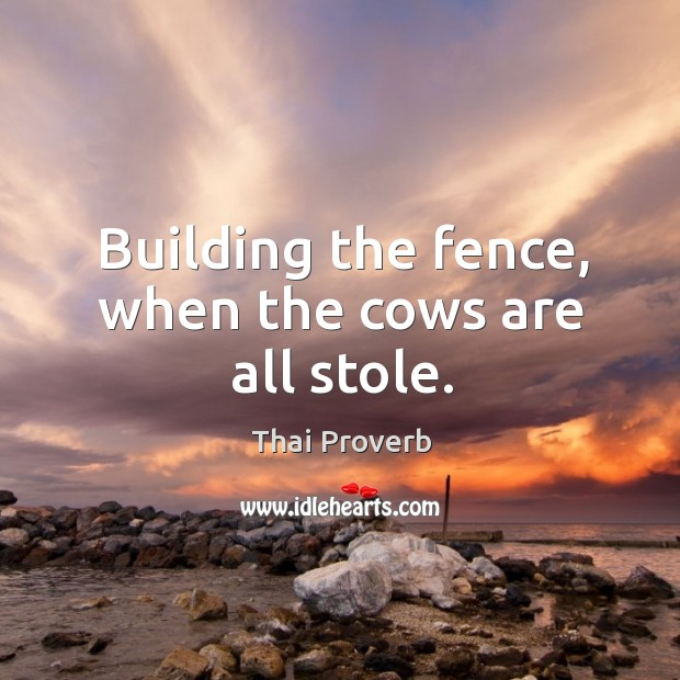 Building the fence, when the cows are all stole. Thai Proverbs Image