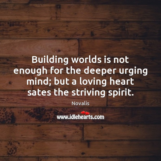 Building worlds is not enough for the deeper urging mind; but a Novalis Picture Quote
