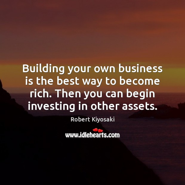 Building your own business is the best way to become rich. Then Business Quotes Image
