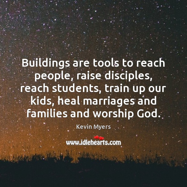 Buildings are tools to reach people, raise disciples, reach students, train up Image