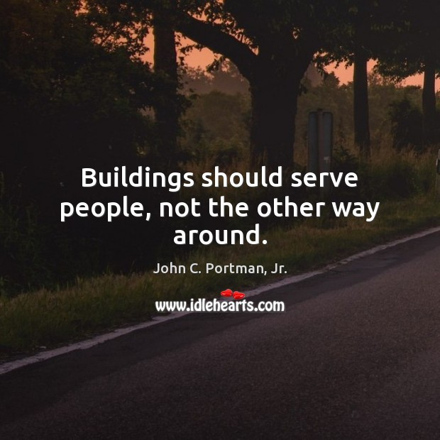 Buildings should serve people, not the other way around. Image