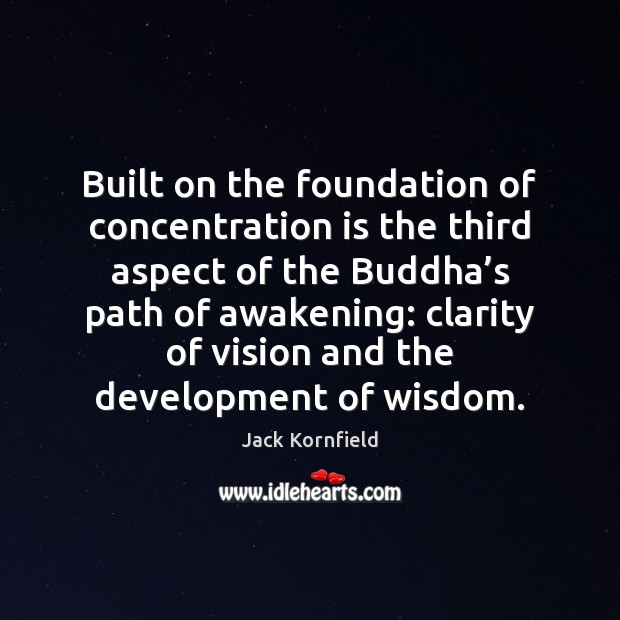 Built on the foundation of concentration is the third aspect of the Jack Kornfield Picture Quote