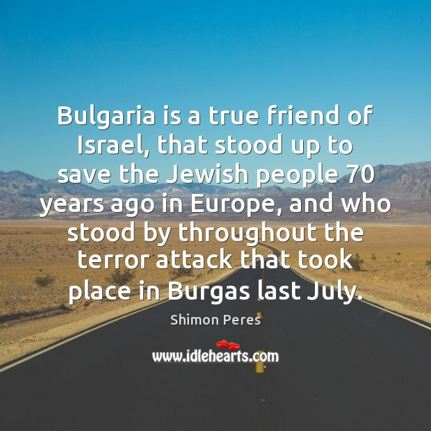 Bulgaria is a true friend of Israel, that stood up to save Shimon Peres Picture Quote