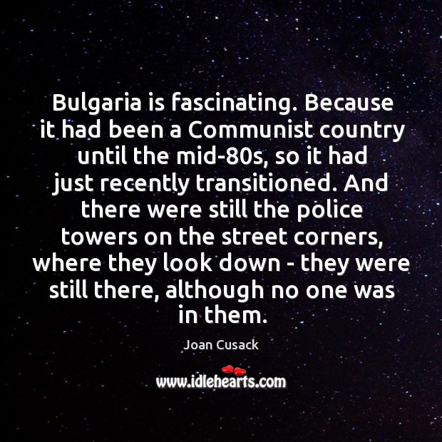 Bulgaria is fascinating. Because it had been a Communist country until the Image