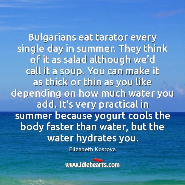 Bulgarians eat tarator every single day in summer. They think of it Elizabeth Kostova Picture Quote