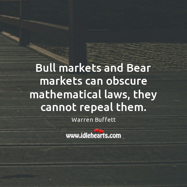 Image, Bull markets and Bear markets can obscure mathematical laws, they cannot repeal them.