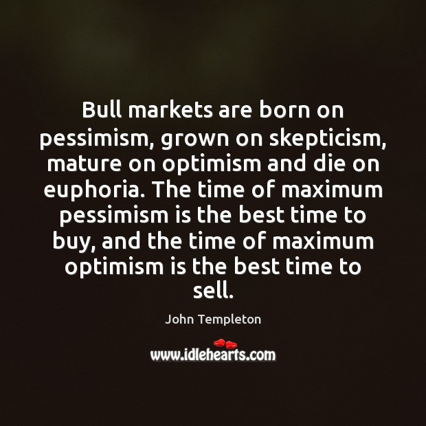 Image, Bull markets are born on pessimism, grown on skepticism, mature on optimism