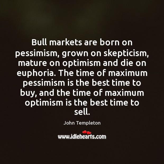 Bull markets are born on pessimism, grown on skepticism, mature on optimism Image