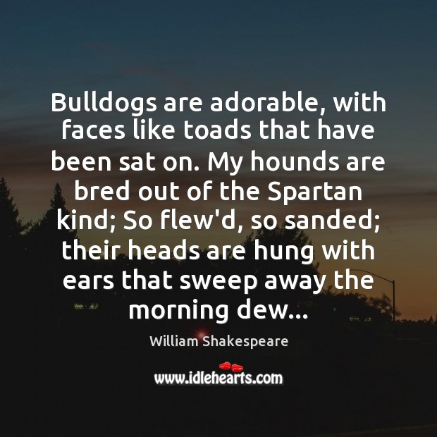 Bulldogs are adorable, with faces like toads that have been sat on. Image