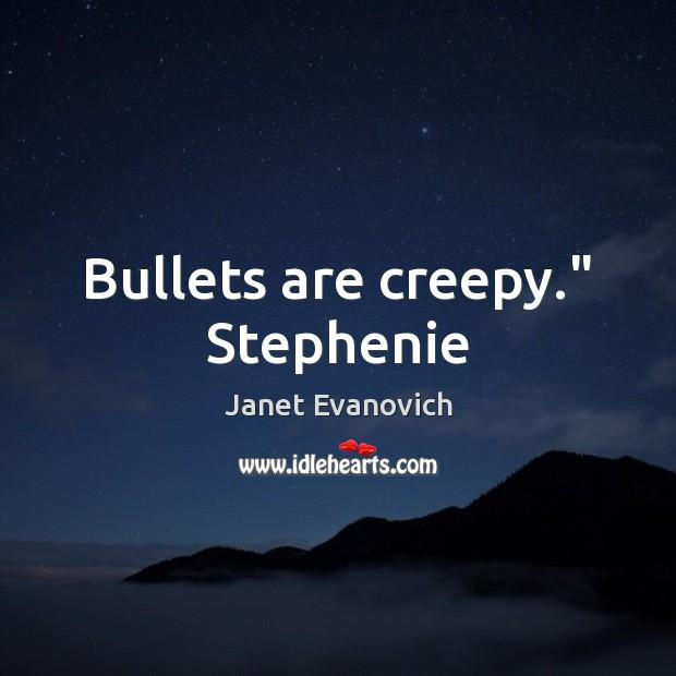 """Image, Bullets are creepy."""" Stephenie"""