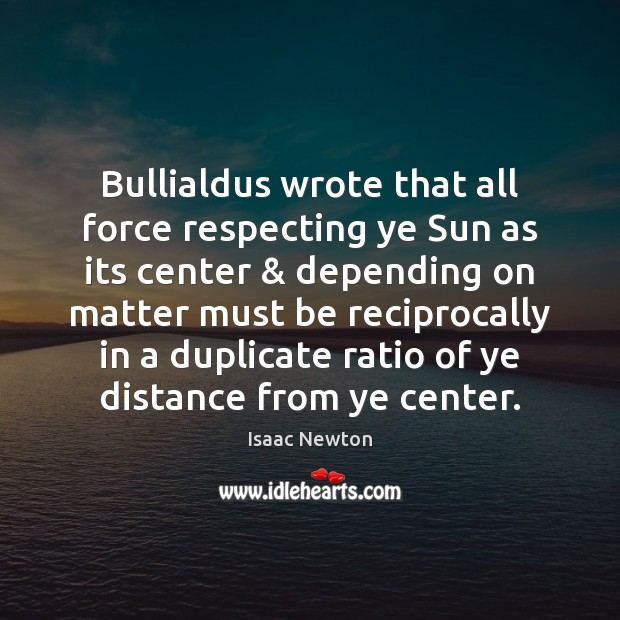 Bullialdus wrote that all force respecting ye Sun as its center & depending Image