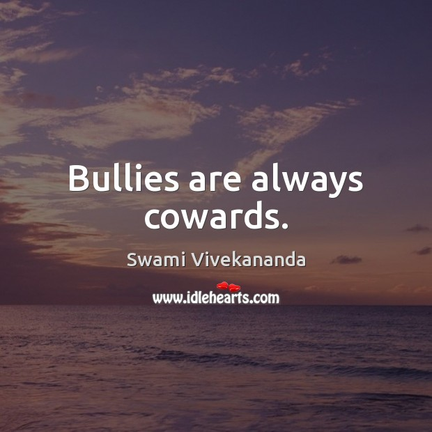 Bullies are always cowards. Image