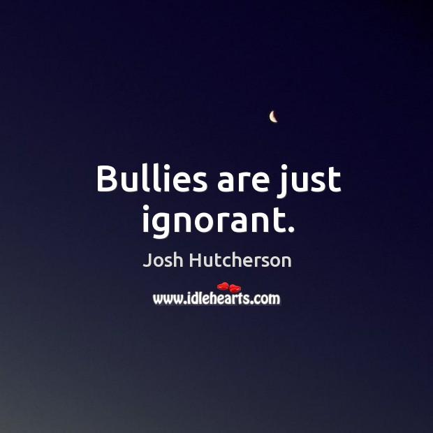 Image, Bullies are just ignorant.