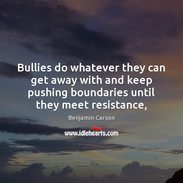 Bullies do whatever they can get away with and keep pushing boundaries Image