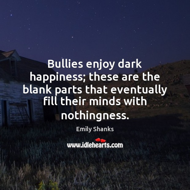 Bullies enjoy dark happiness; these are the blank parts that eventually fill Image