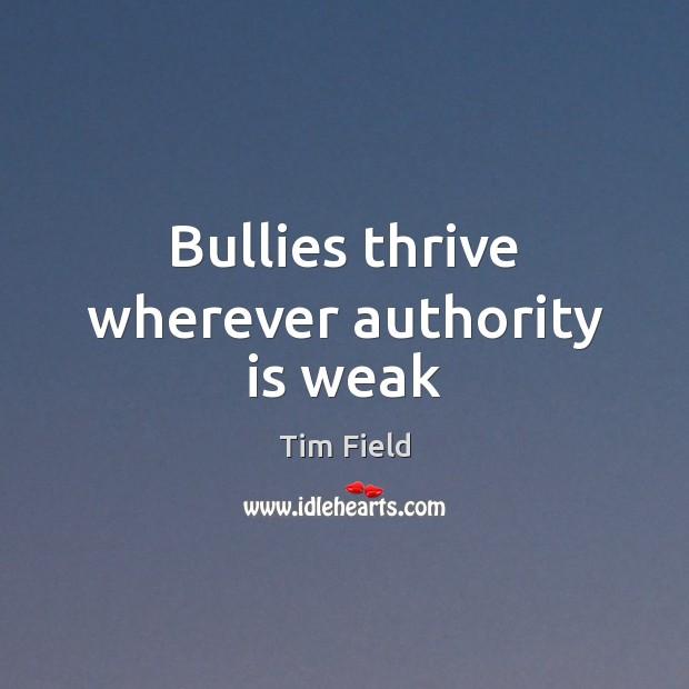 Bullies thrive wherever authority is weak Image