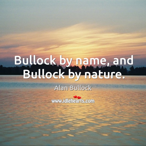 Image, Bullock by name, and bullock by nature.