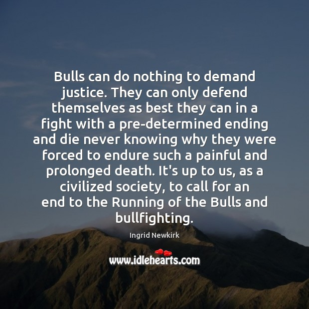 Bulls can do nothing to demand justice. They can only defend themselves Image