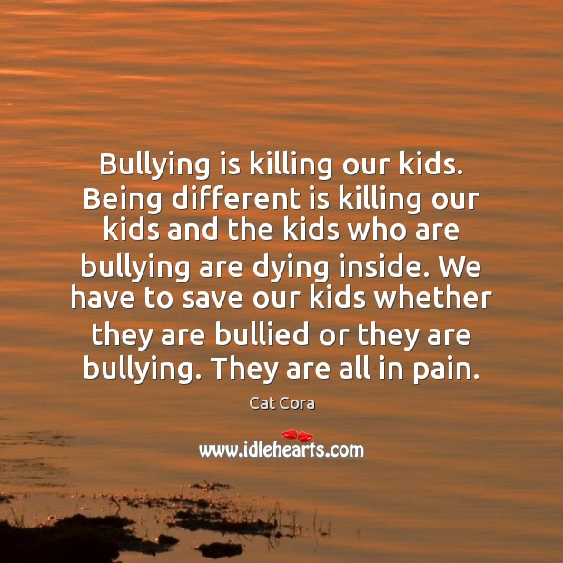 Image, Bullying is killing our kids. Being different is killing our kids and