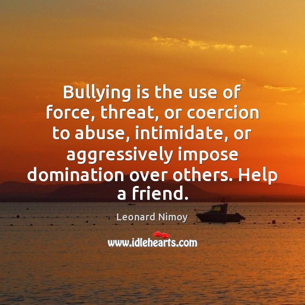 Image, Bullying is the use of force, threat, or coercion to abuse, intimidate,