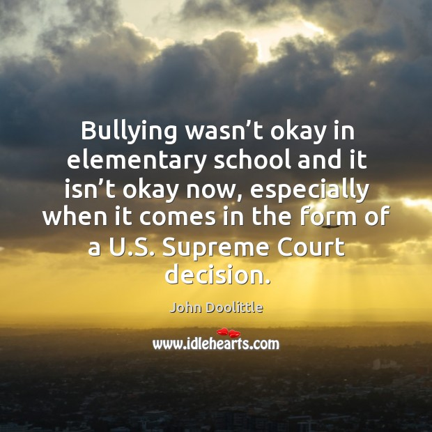 Bullying wasn't okay in elementary school and it isn't okay now, especially when Image