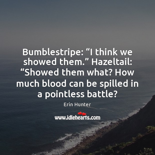 "Bumblestripe: ""I think we showed them."" Hazeltail: ""Showed them what? How much Erin Hunter Picture Quote"
