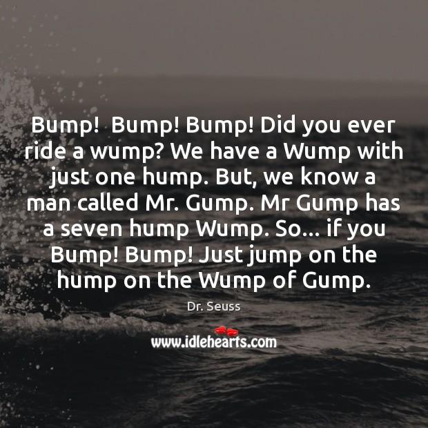 Image, Bump!  Bump! Bump! Did you ever ride a wump? We have a