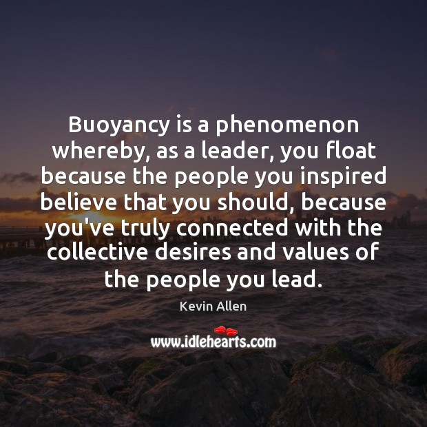 Image, Buoyancy is a phenomenon whereby, as a leader, you float because the