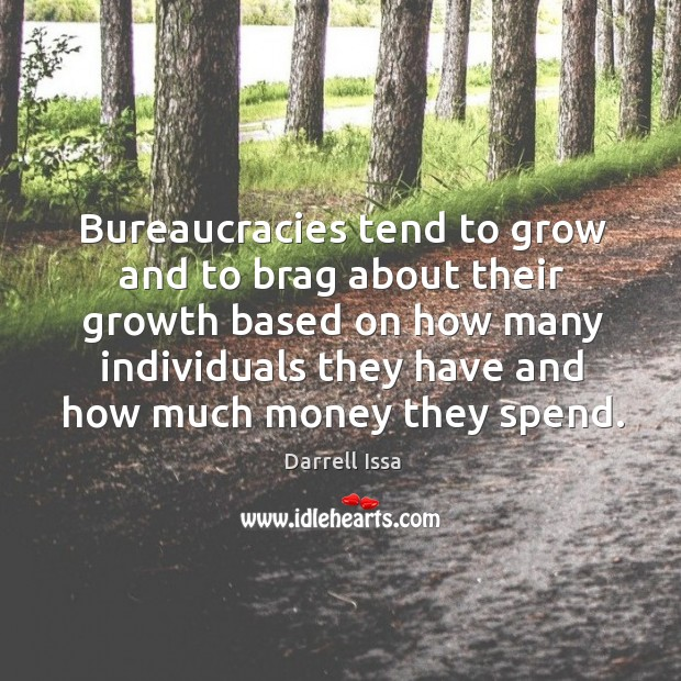 Bureaucracies tend to grow and to brag about their growth Image