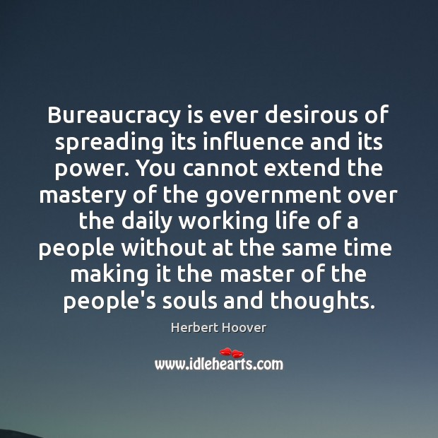Image, Bureaucracy is ever desirous of spreading its influence and its power. You