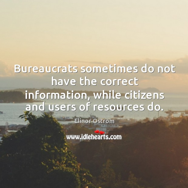 Bureaucrats sometimes do not have the correct information, while citizens and users of resources do. Image