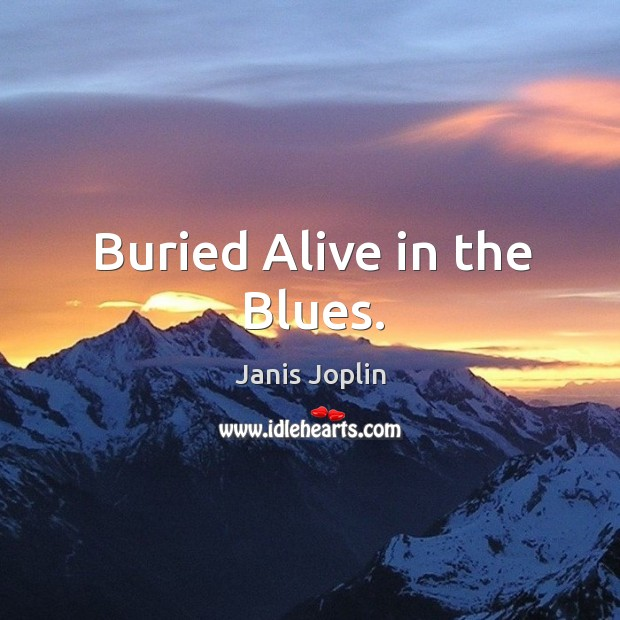 Buried alive in the blues. Image
