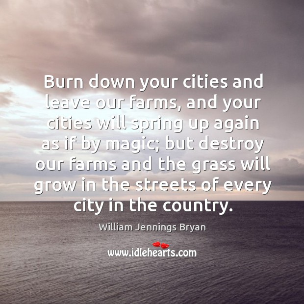 Image, Burn down your cities and leave our farms, and your cities will spring up again as if by magic