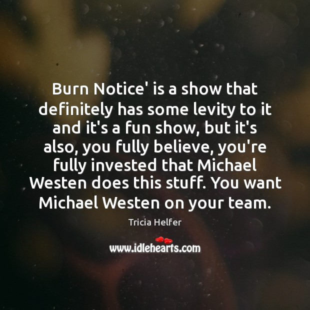 Burn Notice' is a show that definitely has some levity to it Tricia Helfer Picture Quote