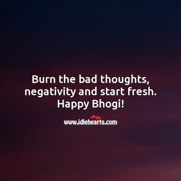 Burn the bad thoughts, negativity and start fresh. Happy Bhogi! Bhogi Wishes Image